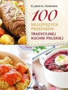 100 najlepszych przepisów tradycyjnej kuchni polskiej Elżbieta Adamska - Elżbieta Adamska