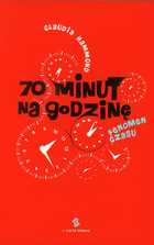 70 minut na godzinę Fenomen czasu Claudia Hammond - Claudia Hammond