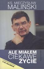 Ale miałem ciekawe życie Mieczysław Maliński - Mieczysław Maliński
