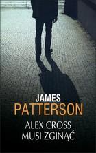 Alex Cross musi zginąć James Patterson - James Patterson