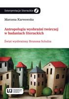 Antropologia wyobraźni twórczej w badaniach literackich Marzena Karwowska - Marzena Karwowska