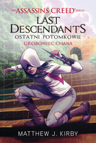 Assassin`s Creed Last Descendants. Grobowiec Khana - Matthew J. Kirby