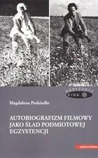 Autobiografizm filmowy jako ślad podmiotowej egzystencji Magdalena Podsiadło - Magdalena Podsiadło