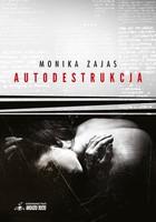 Autodestrukcja Monika Zajas - Monika Zajas