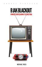 B jak Blackout Powieść obyczajowo-telewizyjna Łukasz Fretczak - Łukasz Fretczak