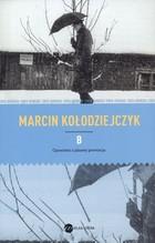 B Opowieści z planety prowincja Marcin Kołodziejczyk - Marcin Kołodziejczyk