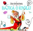 Bajka o Królu Jan Brzechwa - Jan Brzechwa