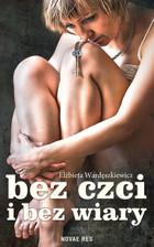 Bez czci i bez wiary Elżbieta Danuta Wardęszkiewicz - Elżbieta Danuta Wardęszkiewicz