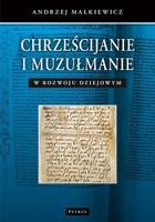Chrześcijanie i muzułmanie w rozwoju dziejowym Andrzej Małkiewicz - Andrzej Małkiewicz