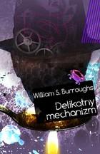 Delikatny mechanizm William S. Burroughs - William S. Burroughs