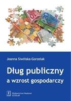 Dług publiczny a wzrost gospodarczy Joanna Siwińska-Gorzelak - Joanna Siwińska-Gorzelak