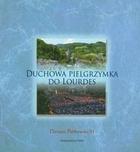 Duchowa pielgrzymka do Lourdes Dariusz Piórkowski - Dariusz Piórkowski