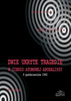 Dwie ukryte tragedie w cieniu atomowej apokalipsy PRACA ZBIOROWA - PRACA ZBIOROWA