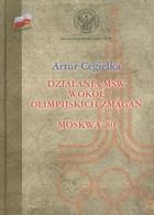 Działania MSW wokół olimpijskich zmagań Moskwa`80 Artur Cegiełka - Artur Cegiełka