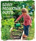 Dzieci projektują ogród Katja Maren Thiel - Katja Maren Thiel