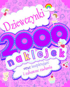 Dziewczynki. 2000 naklejek oraz inspirujące i zabawne zadania PRACA ZBIOROWA - PRACA ZBIOROWA