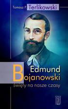Edmund Bojanowski święty na nasze czasy Tomasz Terlikowski - Tomasz Terlikowski