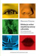 Edukacja wobec zmysłowej natury człowieka. Od unilateralności do komplementarności Sławomir Futyma - Sławomir Futyma