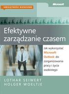 Efektywne zarządzanie czasem. Jak wykorzystać Microsoft Outlook do zorganizowania pracy i życia osobistego Lothar J. Seiwert - Lothar J. Seiwert