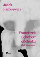 Franciszek Schubert odchodzi. Zbiór opowiadań epub Jacek Pankiewicz - Jacek Pankiewicz