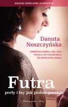 Futra perły i łzy jak piołun gorzkie Danuta Noszczyńska - Danuta Noszczyńska
