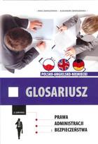 Glosariusz z zakresu prawa, administracji i bezpieczeństwa polsko-angielsko-niemiecki Anna Zbaraszewska - Anna Zbaraszewska