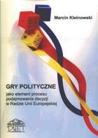 Gry polityczne jako element procesu podejmowania decyzji w Radzie Unii Europejskiej Marcin Kleinowski - Marcin Kleinowski