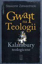 Gwałt na Teologii Sławomir Zatwardnicki - Sławomir Zatwardnicki