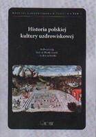 Historia polskiej kultury uzdrowiskowej PRACA ZBIOROWA - PRACA ZBIOROWA