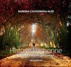 Historie kuchenne Barbara Czaykowska-Kłoś - Barbara Czaykowska-Kłoś