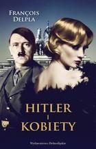 Hitler i kobiety Francois Delpla - Francois Delpla