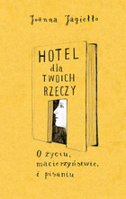 Hotel dla twoich rzeczy Joanna Jagiełło - Joanna Jagiełło