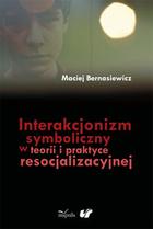 Interakcjonizm symboliczny w teorii i praktyce resocjalizacyjnej Maciej Bernasiewicz - Maciej Bernasiewicz