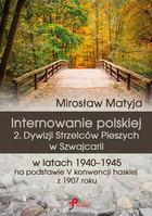 Internowanie polskiej 2. Dywizji Strzelców Pieszych w Szwajcarii w latach 1940-1945 na podstawie V konwencji haskiej z 1907 roku Mirosław Matyja - Mirosław Matyja