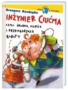 In�ynier Ciu�ma, czyli �rubka, m�otek i przem�drza�e roboty