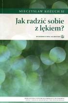 Jak radzić sobie z lękiem? Mieczysław Kożuch - Mieczysław Kożuch