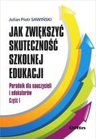 Jak zwiększyć skuteczność szkolnej edukacji Julian Piotr Sawiński - Julian Piotr Sawiński