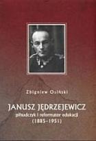 Janusz Jędrzejewicz. Piłsudczyk i reformator edukacji (1885-1951) Zbigniew Osiński - Zbigniew Osiński