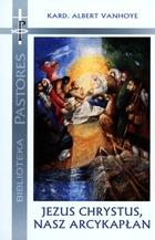 Jezus Chrystus, nasz arcykapłan Albert Vanhoye - Albert Vanhoye