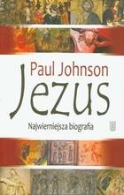 Jezus Najwierniejsza biografia Paul Johnson - Paul Johnson