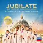 Jubilate: 500 Year Of Cathedral Music - St Pauls Cathedral Choir