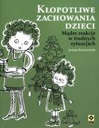 Kłopotliwe zachowania dzieci Justyna Korzeniewska - Justyna Korzeniewska