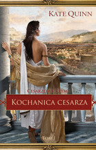 Kochanica cesarza. Tom I - Kate Quinn