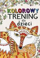 Kolorowy trening dla dzieci PRACA ZBIOROWA - PRACA ZBIOROWA