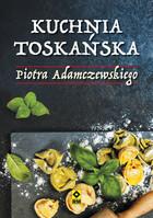 Kuchnia toskańska Piotr Adamczewski - Piotr Adamczewski