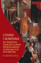 Okładka:Litania i nowenna do Świętego Ignacego Loyoli patrona matek oczekujących potomstwa