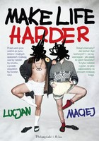 Make Life Harder - i Maciej Lucjan