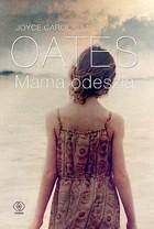 Mama odeszła Joyce Carol Oates - Joyce Carol Oates
