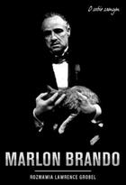 MARLON BRANDO O sobie samym Lawrence Grobel - Lawrence Grobel