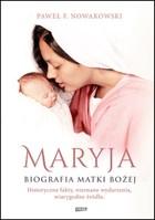 Maryja. Biografia Matki Bożej Paweł F. Nowakowski - Paweł F. Nowakowski
